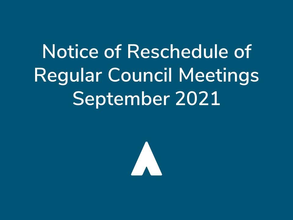 Notice of Reschedule of Regular Council Meetings – September 2021